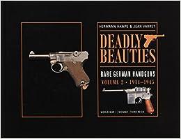 Deadly Beauties, Rare German Handguns, Vol. 2, 1914-1945: World War I • Weimar • Third Reich
