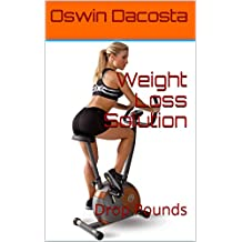 Weight Loss Solution : Drop Pounds  (fat sizzler Book 1)