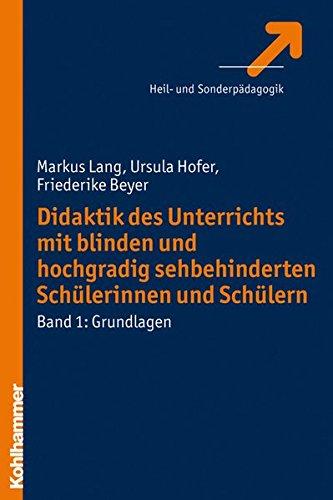Didaktik des Unterrichts mit blinden und hochgradig sehbehinderten Schülerinnen und Schülern: Band 1: Grundlagen