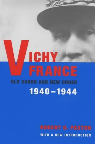 [Vichy France: Old Guard and New Order] [Author: Paxton, Robert] [July, 2001] (Vichy France Old Guard And New Order)