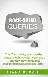 Rock-Solid Queries: The 10 Surprising Reasons Why Magazine Editors Reject Your Ideas ... and How to Write Queries That Get More Acceptances Today