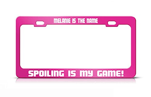 MELANIE IS THE NAME SPOILING IS MY GAME Hot Pink Metal License Plate Frame