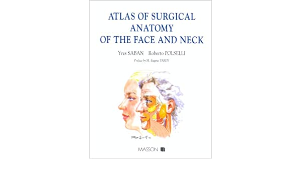 Atlas of surgical anatomy of the face and neck: Saban; Polselli ...