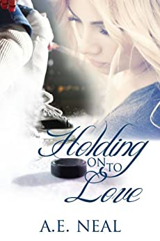 Holding On To Love (Holding On #1) by [Neal, A.E.]