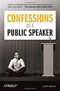 Confessions of a Public Speaker by Scott Berkun (2009-11-14)