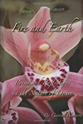 Fire and Earth Poems and Reflections on the Nature of Desire