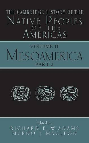 The Cambridge History Of The Native Peoples Of The Americas, Vol. 2: Mesoamerica, Part 2