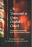 img - for A pentecostal in Queen Elizabeth's Church: Charismatic experience and the sacramental church book / textbook / text book