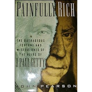 Painfully Rich  The Outrageous Fortune And Misfortunes Of The Heirs Of J  Paul Getty