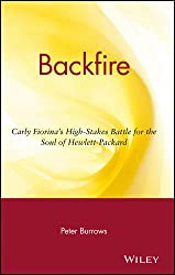 Backfire: Carly Fiorina's High-Stakes Battle for the Soul of Hewlett-Packard