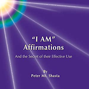 'I AM' Affirmations and the Secret of Their Effective Use Audiobook