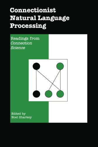 Connectionist Natural Language Processing: Readings from Connection Science by Springer
