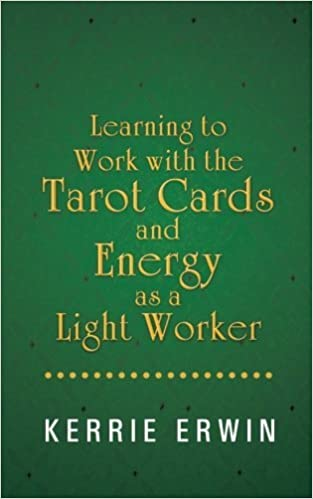 Book Learning to Work with the Tarot Cards and Energy as a Light Worker by Kerrie Erwin (11-Jul-2013)