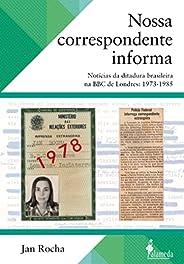 Nossa correspondente informa: Notícias da ditadura brasileira na BBC de Londres: 1973-1985