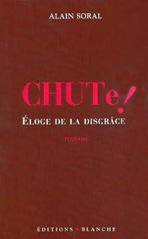 Chute ! : Eloge de la disgrâce par Soral