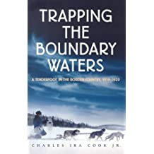 Trapping the Boundary Waters: A Tenderfoot in the Border Country 1919-1920