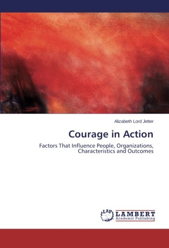 Courage in Action: Factors That Influence People, Organizations, Characteristics and Outcomes pdf epub