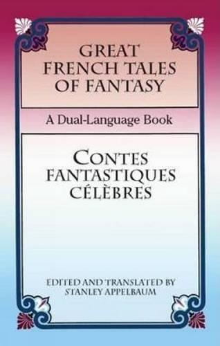 Great French Tales of Fantasy/Contes fantastiques célèbres: A Dual-Language Book (Dover Dual Language French) (English and French Edition) by Dover Publications