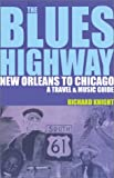The Blues Highway: New Orleans to Chicago: A Travel & Music Guide