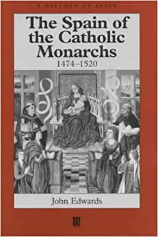 The Spain of the Catholic Monarchs, 1474-1520 (A History of Spain)