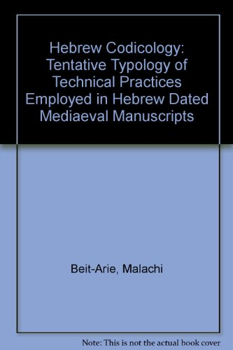 Hebrew codicology: Tentative typology of technical practices employed in Hebrew dated medieval manuscripts Malachi Beit-Arié
