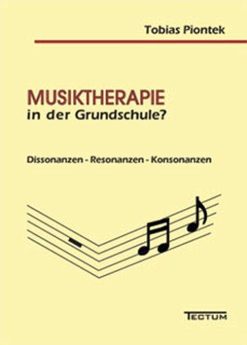 Musiktherapie in der Grundschule?: Dissonanzen - Resonanzen - Konsonanzen