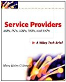 Service Providers: ASPs, ISPs, MSPs and WSPs (Technology Briefs Series)