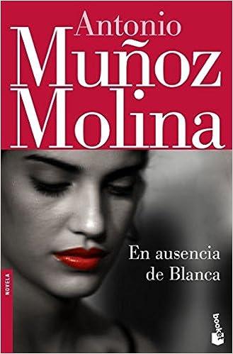 En ausencia de Blanca Biblioteca Antonio Muñoz Molina: Amazon.es: Muñoz Molina, Antonio: Libros