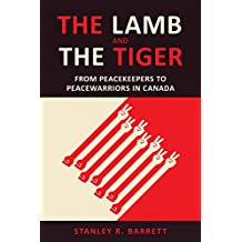 The Lamb and the Tiger: From Peacekeepers to Peacewarriors in Canada (UTP Insights)