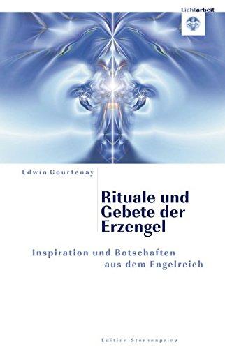 Rituale und Gebete der Erzengel: Inspiration und Botschaften aus dem Engelreich