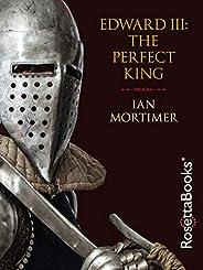 Edward III: The Perfect King (English Edition)