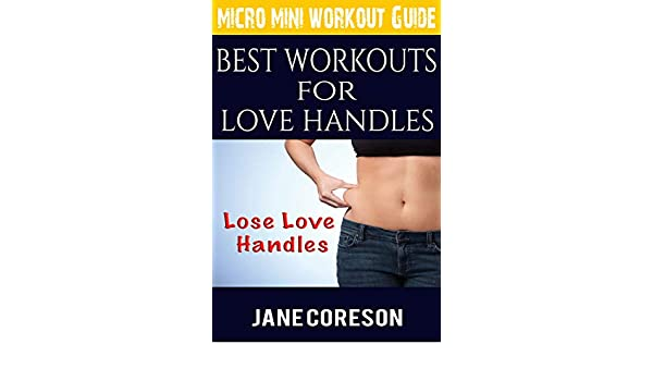 Amazon Com Best Workout For Love Handles A Micro Mini Workout Guide Best Exercises For Love Handles Ebook Coreson Jane Kindle Store