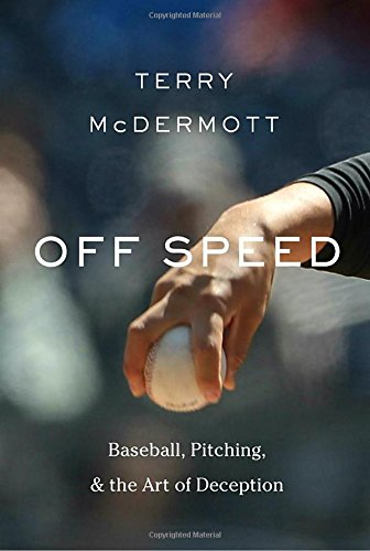 Off Speed: Baseball, Pitching, and the Art of Deception cover