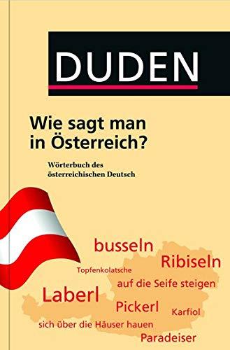 Duden - Wie sagt man in Österreich?: Wörterbuch des österreichischen Deutsch (Duden Taschenbücher)