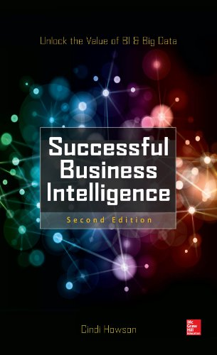 Successful Business Intelligence, Second Edition: Unlock the Value of BI & Big - Package Applications Value