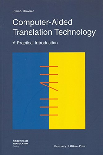 Computer-Aided Translation Technology: A Practical Introduction (Didactics of Translation)