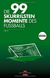 Die 99 skurrilsten Momente des Fußballs