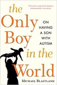 Book The Only Boy in the World: A Father Explores the Mysteries of Autism by Michael Blastland (2006-07-28)