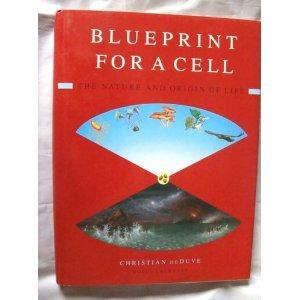 Blueprint for a Cell: The Nature and Origin of Life Christian De Duve