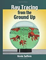 Ray Tracing from the Ground Up Front Cover