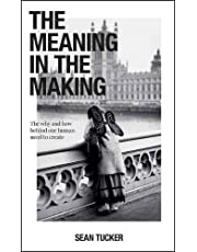 The Meaning in the Making: The Why and How Behind Our Human Need to Create