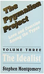 The Pygmalion Project (Vol. III : The Idealist) (Love & Coercion Among the Types)