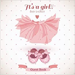 Itu0027s A Girl Baby Shower Guest Book: Guest Message Book, Keepsake, With 100  Formatted Lined U0026 Unlined Pages With Quotes, Photo Pages, Shower, Gift Log .