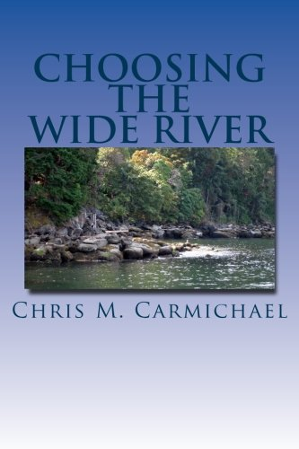 Book: Choosing the Wide River by Chris M. Carmichael