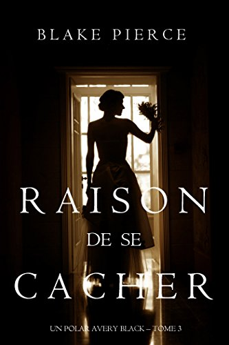 Raison de se Cacher (Un Polar Avery Black – Tome 3) (French Edition)