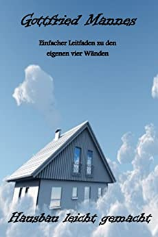 hausbau leicht gemacht german edition ebook gottfried mannes kindle store. Black Bedroom Furniture Sets. Home Design Ideas