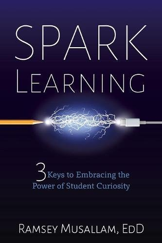 Read Online Spark Learning: 3 Keys to Embracing the Power of Student Curiosity pdf
