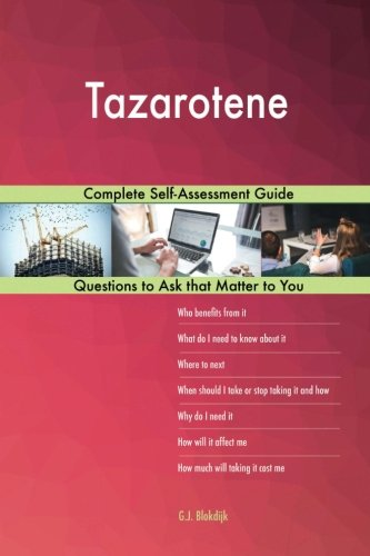 Tazarotene; Complete Self-Assessment Guide