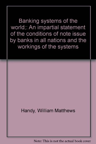 Banking systems of the world;: An impartial statement of the conditions of note issue by banks in all nations and the workings of the systems