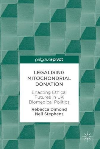 Legalising Mitochondrial Donation: Enacting Ethical Futures in UK Biomedical - Dimond Center